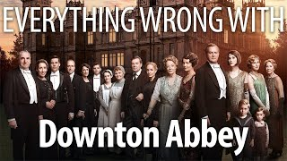 Everything Wrong With Downton Abbey in FANCY Minutes or Less