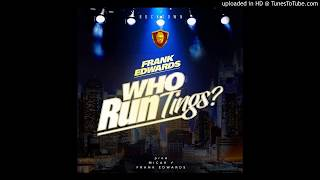 DOWNLOAD Frank Edwards  Who Run Tings (NEW SONG)