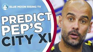 Predict pep guardiola's man city xi!