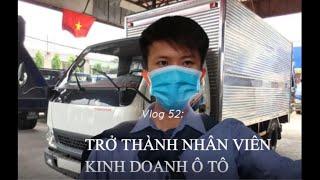 Vlog 52: TRỞ THÀNH NHÂN VIÊN KINH DOANH Ô TÔ