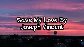 Joseph Vincent - Save my Love Lyrics🎵
