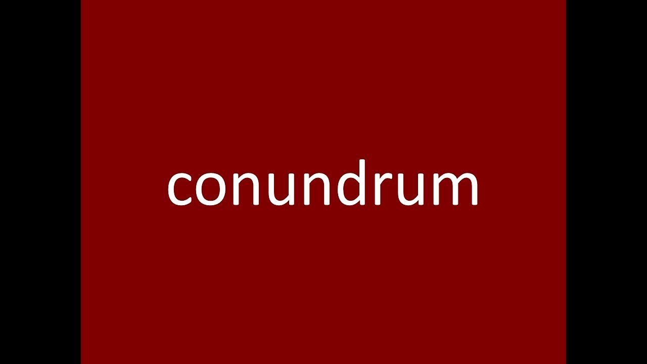 Conundrum Meaning Definition Pronunciation Example Synonym Antonyms