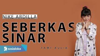 SEBERKAS SINAR - NIKE ARDILLA | TAMI AULIA