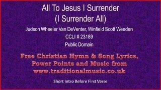 All To Jesus I Surrender(I Surrender All) - Hymn Lyrics & Music