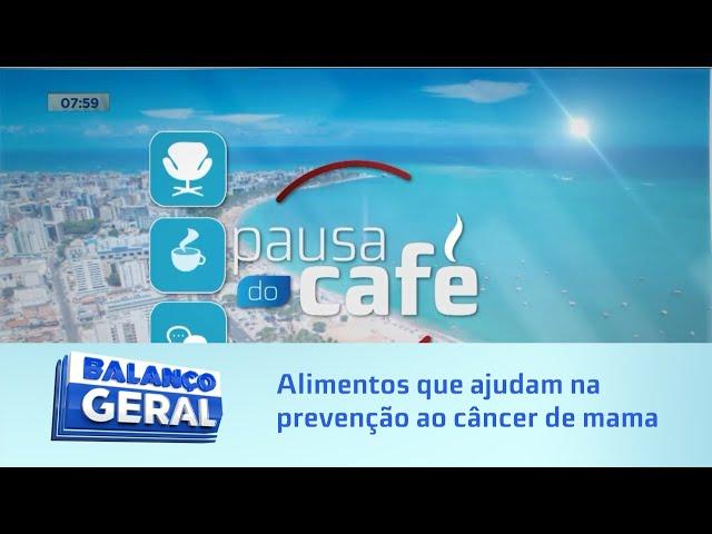 Pausa do Café: Alimentos que ajudam na prevenção ao câncer de mama