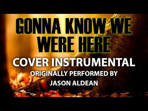 Gonna Know We Were Here (Cover Instrumental) [In the Style of Jason Aldean]