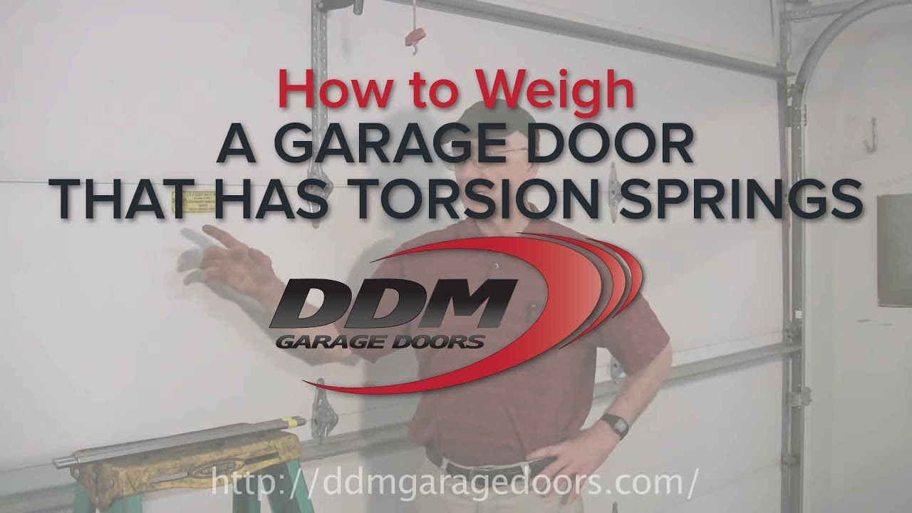 How To Weigh A Garage Door That Has Torsion Springs