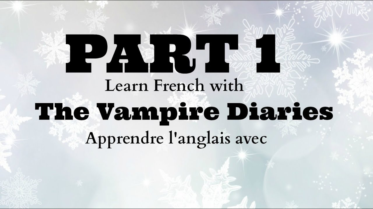 apprendre l 39 anglais learn french with the vampire diaries s1e1 part 1 youtube. Black Bedroom Furniture Sets. Home Design Ideas