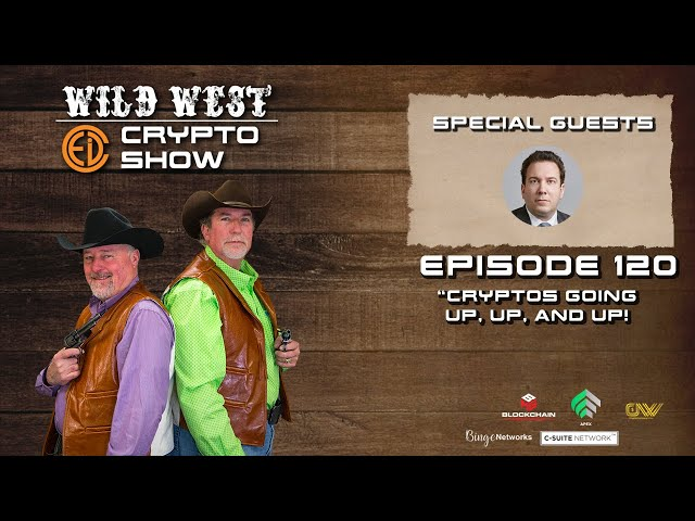 Wild West Crypto Show Episode 120 | Cryptos Going Up, Up, and Up!