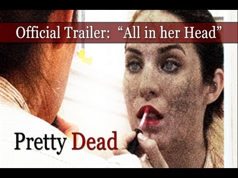 "Official PRETTY DEAD Trailer:""All in her head?"" [HD] (2013)"