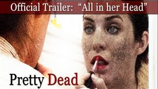 "Official PRETTY DEAD Trailer:  ""All in her head?"" [HD] (2013)"