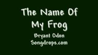 Funny Song #9: The Name of my Frog