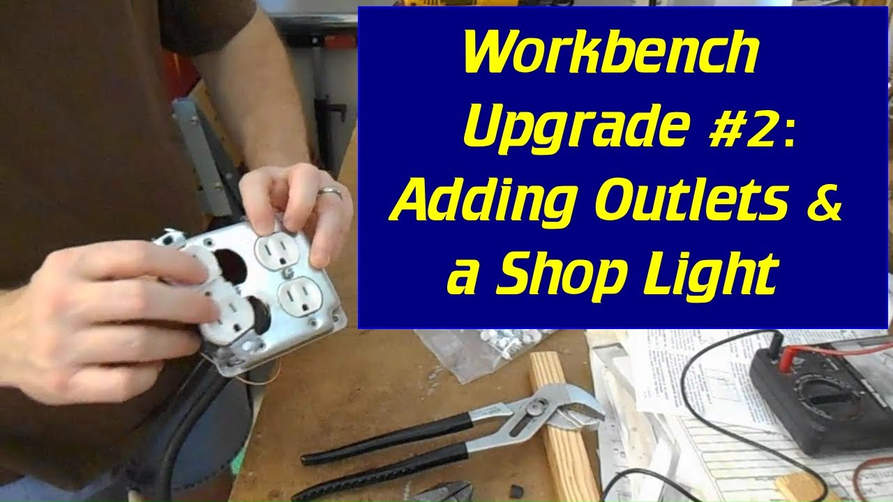 Workbench Upgrade Wiring Outlets A Shop Light Youtube Outlet