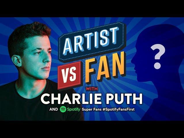 Artist Vs. Fan: Charlie Puth