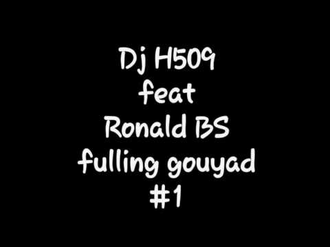 Dj H509 feat Ronald BS -- Fulling Gouyad #1