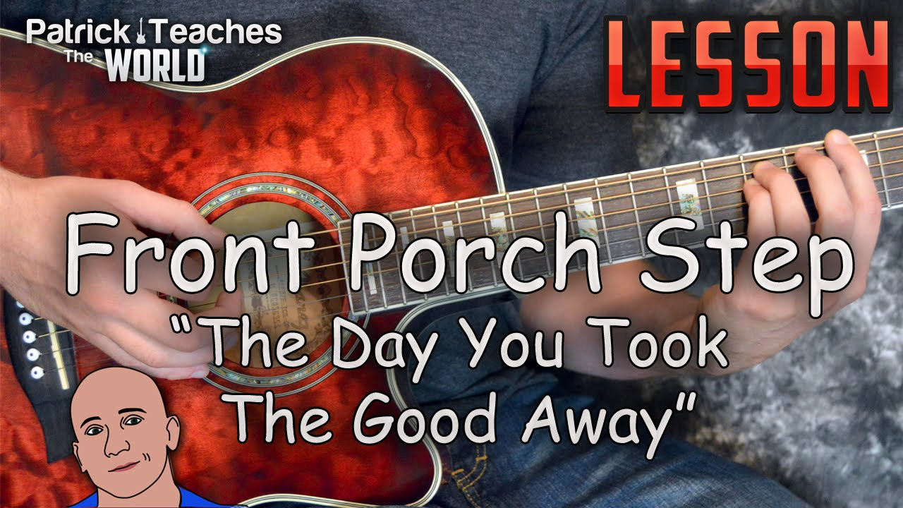 Front porch step the day you took the good away guitar lesson tutorial chords how to play