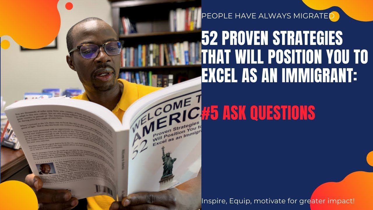 52 Proven Strategies That Will Position You to Excel as an Immigrant: # 5 Ask Questions