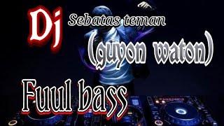 🔴 DJ SEBATAS TEMAN GUYON WATON REMIX FULL BASS TERBARU 2019
