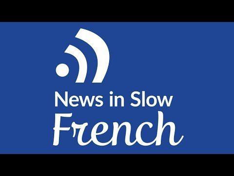 News in Slow French (April 26, 2018) – French language learning