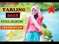 Full Album Tarling 2018 Cirebonan Bikin Melehoy.