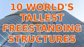 10 World's Tallest Freestanding Structures (2015)