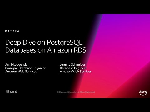 AWS re:Invent 2018: Deep Dive on PostgreSQL Databases on Amazon RDS (DAT324)