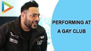 Badshah talks about performing at a GAY club | Warina Hussain