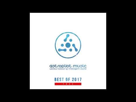 AstroPilot Music: Best of 2017 [Free Mix]
