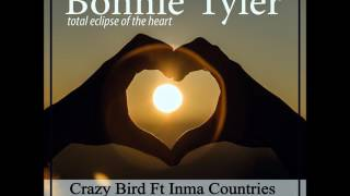 Download Bonnie Tyler - Total Eclipse Of The Heart (Crazy Bird Ft Inma Countries & The Tracks 2017 Edit) MP3 song and Music Video
