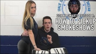 How to Pickup Smokeshows - Goalie Smarts Ep. 9