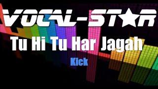 tu-hi-tu-har-jagah-kick-karaoke-version-with-lyrics-vocal-star-karaoke