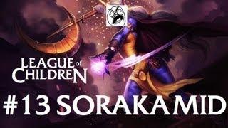 League Of Children #13 - SORAKA MID