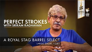 SRIRAM RAGHVAN I PERFECT STROKES I ROYAL STAG BARREL SELECT LARGE SHORT FILMS