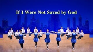 "Gospel Dance Video | ""If I Were Not Saved by God"" Great Power of God's Love"
