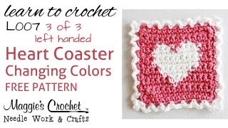 Part 3 Of 3 Learn Crochet - Changing Colors Intarsia - Free Heart Coaster Pattern L007 - Left Handed