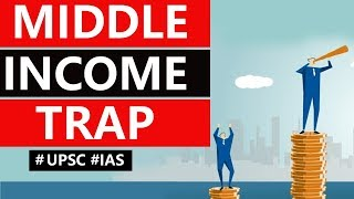 What is Middle Income Trap? How the World Bank classifies a country's economy? Current Affairs 2019