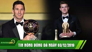 TIN NÓNG BÓNG ĐÁ 3/12 | Messi giành Quả Bóng Vàng 2019, De Ligt được vinh danh ở tuổi 20
