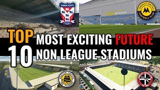 TOP 10 Most Exciting Future Non League Stadiums