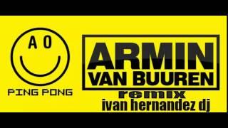 Ping Pong Armin Van Buren remix ivan hernandez dj