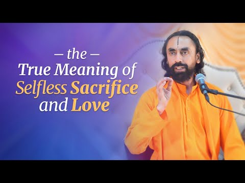 The True Meaning of Selfless Love and Sacrifice by Swami Mukundananda