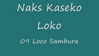 Naks Kaseko Loko - Loco Sambura