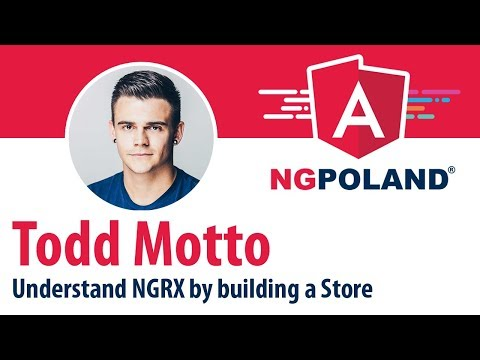 ngPoland 2017 - Todd Motto - Understand NGRX by building a Store - Keynote