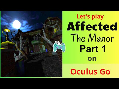 Let's Explore A HAUNTED HOUSE In Affected: The Manor (Part 1) Oculus Go Gameplay