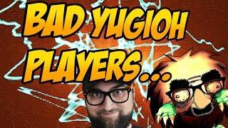 BAD YUGIOH PLAYERS...