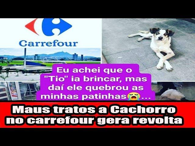 Maus tratos a Cachorro no Carrefour gera revolta