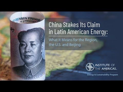 China Stakes its Claim in Latin American Energy: What it Means for the Region, the U.S., and Beijing