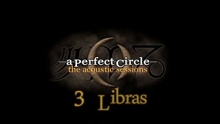 A Perfect Circle ~ 3 Libras (Acoustic With Lyrics)