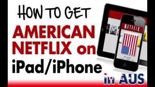 How To Get American Netflix on the iPad iPhone in Australia 2015
