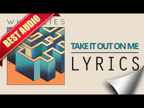 White Lies - Take It Out On Me Lyrics