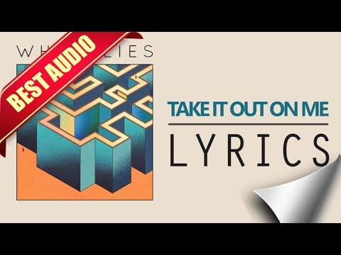 White Lies - Take It Out On Me Lyrics